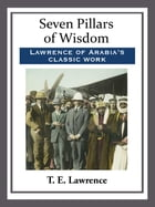 Seven Pillars of Wisdom by T. E. Lawrence