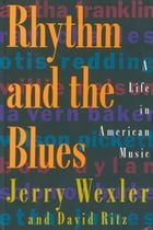 Rhythm And The Blues: A Life in American Music by Jerry Wexler
