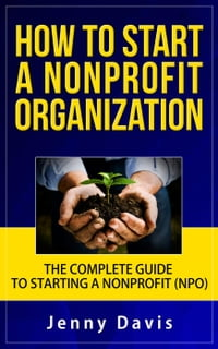 How to Start a Nonprofit Organization: The Complete Guide to Start Non Profit Organization (NPO)