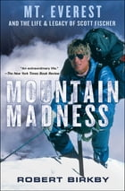 Mountain Madness: Mt. Everest and the Life & Legacy of Scott Fischer by Robert Birkby