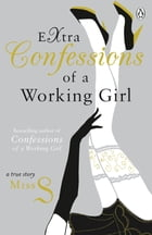 Extra Confessions of a Working Girl by Miss S