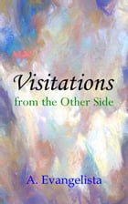 Visitations from the Other Side by A. Evangelista
