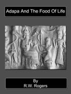 Adapa And The Food Of Life by R.W. Rogers