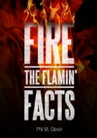 Fire The Flamin' Facts by Phil M. Glover