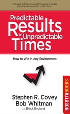 Predictable Results in Unpredictable Times by Stephen Covey