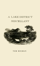A Lake District Miscellany by Tom Holman