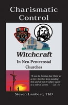 Charismatic Control: Witchcraft in Neo-Pentecostal Churches by Steven Lambert