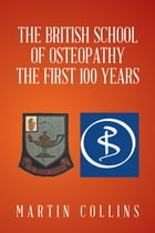 The British School of Osteopathy the First 100 Years