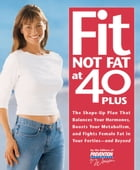 Fit Not Fat at 40-Plus: The Shape-Up Plan that Balances Your Hormones, Boosts Your Metabolism, and Fights Female Fat in Your by The Editors of Prevention