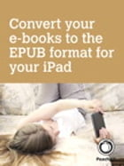 Convert your e-books to the EPUB format for your iPad by Michael E. Cohen