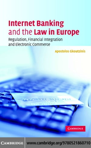 Internet Banking and the Law in Europe: Regulation,  Financial Integration and Electronic Commerce