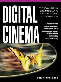 Book Digital Cinema: The Revolution in Cinematography, Post-Production, and Distribution by McKernan, Brian