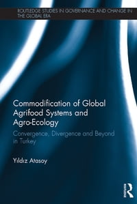 Commodification of Global Agrifood Systems and Agro-Ecology: Convergence, Divergence and Beyond in…