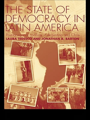 The State of Democracy in Latin America Post-Transitional Conflicts in Argentina and Chile
