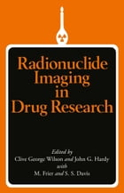 Radionuclide Imaging in Drug Research by Clive G. Wilson