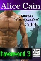 Omega's Unexpected Catch: Havenwood, #3 by Alice Cain