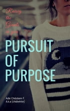 Pursuit of Purpose: Raising the Giants in you by Adie Chidubem F.