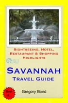 Savannah, Georgia Travel Guide - Sightseeing, Hotel, Restaurant & Shopping Highlights (Illustrated) by Gregory Bond