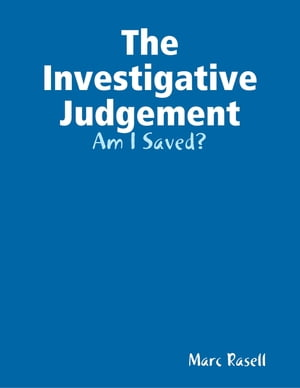 The Investigative Judgement: Am I Saved? by Marc Rasell