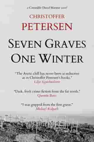 Seven Graves, One Winter: Greenland Crime, #1 by Christoffer Petersen
