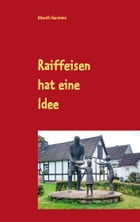 Raiffeisen hat eine Idee by Almuth Germann
