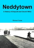 Neddytown: A History of Draycott and Church Wilne by Richard Guise