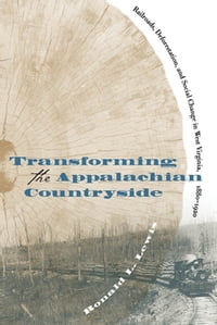 Transforming the Appalachian Countryside: Railroads, Deforestation, and Social Change in West…