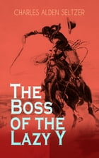 The Boss of the Lazy Y: Wild West Adventure by Charles Alden Seltzer