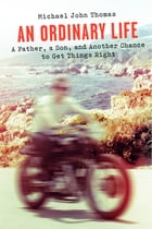 An Ordinary Life: A Father, a Son, and Another Chance to Get Things Right by Michael John Thomas