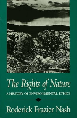 Book The Rights of Nature: A History of Environmental Ethics by Nash, Roderick