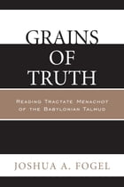 Grains of Truth: Reading Tractate Menachot of the Babylonian Talmud