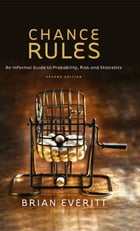 Chance Rules: An Informal Guide to Probability, Risk and Statistics by Brian Everitt