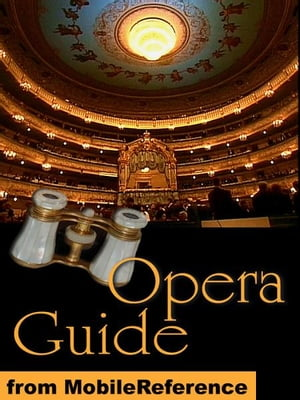 Opera Guide: the most famous operas and their composers (Mobi Reference)