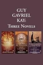 Guy Gavriel Kay: Three Novels: (a Song For Arbonne;the Lions Of Al-rassan;the Last Light Of Sun) by Guy Gavriel Kay