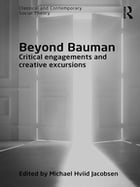 Beyond Bauman: Critical engagements and creative excursions