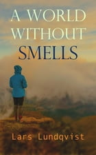 A world without smells by Lars Lundqvist