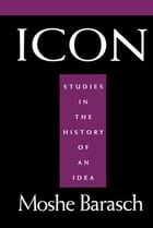 Icon: Studies in the History of An Idea by Moshe Barasch
