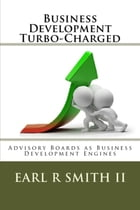 Business Development Turbo-Charged by Dr. Earl R Smith II