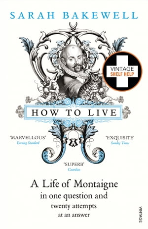 How to Live A Life of Montaigne in one question and twenty attempts at an answer