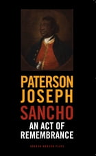 Sancho: An Act of Remembrance: An Act of Remembrance by Paterson Joseph