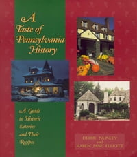 Taste of Pennsylvania History, A: A Guide to Historic Eateries and Their Recipes