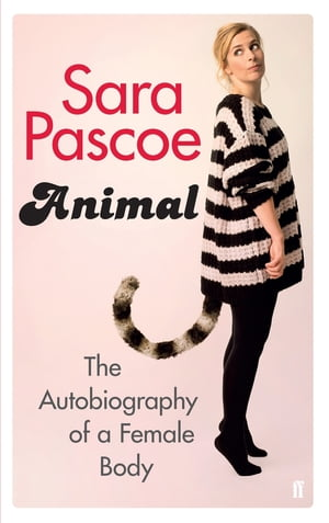 Animal The Autobiography of a Female Body