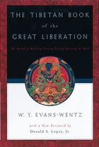 The Tibetan Book of the Great Liberation : Or the Method of Realizing Nirvana through Knowing the Mind: Or the Method of Realizing Nirv=ana through Kn by W. Y. Evans-Wentz;C. G. Jung;Donald S. Lopez