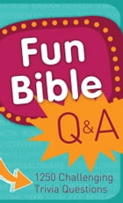 Fun Bible Q & A: 1250 Challenging Trivia Questions by Compiled by Barbour Staff