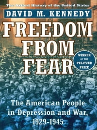 Freedom from Fear:The American People in Depression and War, 1929-1945: The American People in…