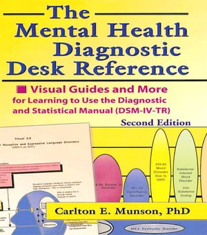 The Mental Health Diagnostic Desk Reference Visual Guides and More for Learning to Use the Diagnostic and Statistical Manual (DSM-IV-TR),  Second