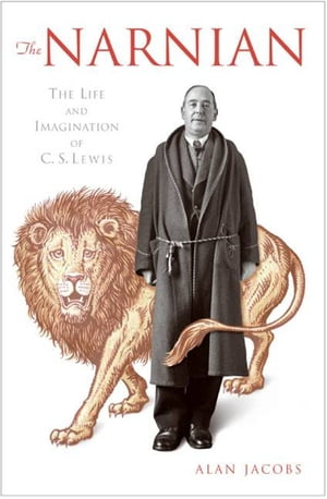 The Narnian The Life and Imagination of C. S. Lewis