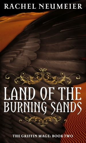 Land Of The Burning Sands The Griffin Mage: Book Two