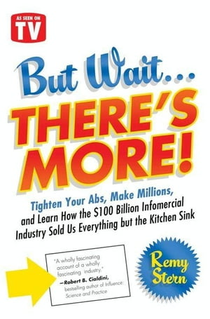 But Wait ... There's More! Tighten Your Abs,  Make Millions,  and Learn How the $100 Billion Infomercial Industry Sold Us Everything But the Kitchen Sin