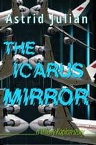 The Icarus Mirror: a Thierry Kaplan story by Astrid Julian